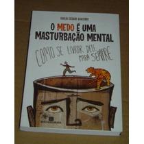 O Medo É Uma Masturbação Mental Giulio Cesare Gicobbe Livro