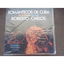 Lp Vinil Românticos De Cuba - Sucessos De Roberto Carlos