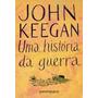 Livro Uma História Da Guerra De John Keegan - Novo