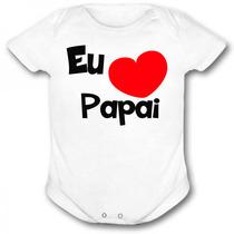 Body Personalizado - Frases Divertidas - Eu Amo O Papai