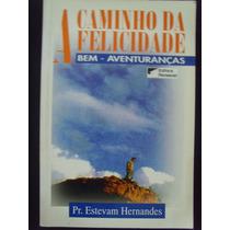 Livro - A Caminho Da Felicidade - Pr Estevam Hernandes