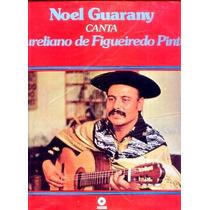 2164 Lp Noel Guarany - Canta Aureliano De Figueiredo Pinto