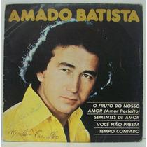 Compacto Vinil Amado Batista - O Fruto Do Nosso Amor - 1979