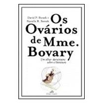 Os Ovários De Mme. Bovary - Barash Nanelle R. & David P. Bar