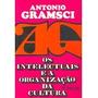 Os Intelectuais E A Organização Da Cultura Antonio Gramsci