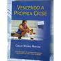 Vencendo A Própria Crise ¿ Carlos Wizard Martins ¿ 111 Pág