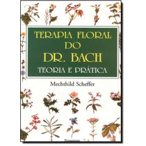 Terapia Floral Do Dr Bach: Teoria E Prática