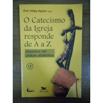 Livro O Catecismo Da Igreja Responde De A A Z Prof Felipe A.