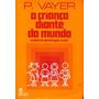 4556 Livro A Criança Diante Do Mundo , De P. Vayer, Traduzi