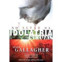 Livro No Altar Da Idolatria Sexual Frete Gratis