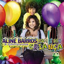 Cd Aline Barros - Bom É Ser Criança Original Frete Grátis