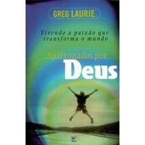 Livro Apaixonados Por Deus - Greg Laurie Editora Vida