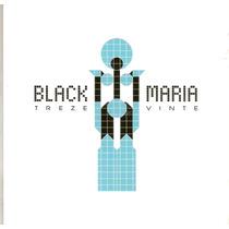 Cd Black Maria - Treze Vinte - Novo***