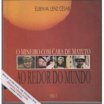 O Mineiro Com Cara De Matuto - Elben M. Lenz César