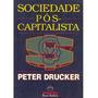 Livro Sociedade Pós-capitalista Peter Drucker