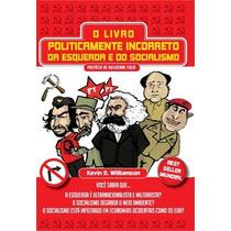 Livro Politicamente Incorreto Da Esquerda E Do Socialismo