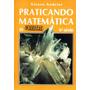 Livros Praticando Matemática - Álvaro Andrini - 5ª,6ª,7ª E 8