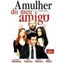 Dvd A Mulher Do Meu Amigo - Cinema Nacional Imperdível !!