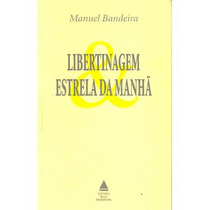 Libertinagem E Estrela Da Manhã - Manuel Bandeira