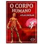 O Corpo Humano - Atlas Escolar