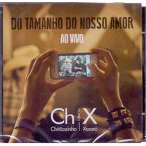 Cd Chitãozinho & Xororó - Do Tamanho Do Nosso Amor - Novo***