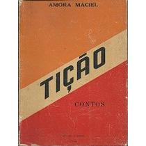 Tição - Amora Maciel - 1a. Edição Autografada