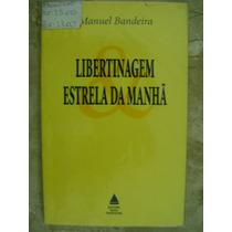 Libertinagem Estrela Da Manhã Manuel Bandeira