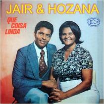 Jair E Hozana - Cd Que Coisa Linda