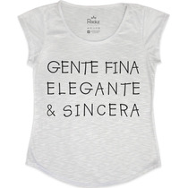 Blusa - Camiseta Tshirt Feminina Gente Fina Elegante Sincera