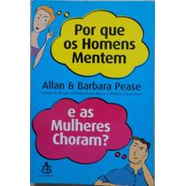 Por Que Os Homens Mentem E As Mulheres Choram? Allan Barbara