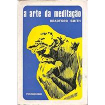 Livro A Arte Da Meditação Bradford Smith Raro 1968