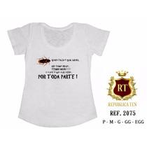 T-shirt Camiseta Gente Falsa É Igual Barata.. Feminina