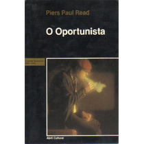O Oportunista - Piers Paul Read - Abril Cultural- Série Ouro