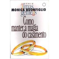 Livro Como Manter A Magia Do Casamento Monica Buonfiglio