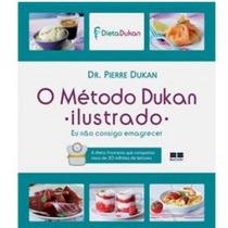O Método Dukan - Ilustrado - Eu Não Consigo Emagrecer - Novo