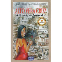 Alto Vera Cruz -a História De Cassandra- Tarcísio Alves Jr.