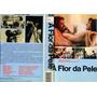 Vhs - A Flor Da Pele - Cinema Nacional