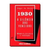 1930, O Silencio Dos Vencidos - Memoria, Historia E Revoluc