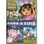 Dvd Dora A Aventureira - Dora A Espiã - Novo***