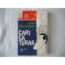 Como Desenhar Caricaturas- Raridade 1963- Autor: Mendez