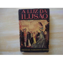 Livro - A Luz Da Ilusão - Frances Parkinson Keyes