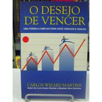 Livro - O Desejo De Vencer - Carlos Wizard Martins