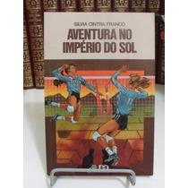 * Livro - Aventuras No Império Do Sol - Silvia Cintra Franco