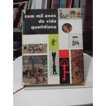 Livro Cem Mil Anos De Vida Quotidiana - Jacques Brosse