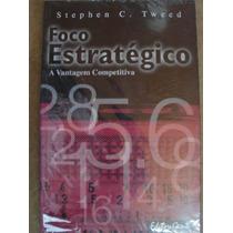Foco Estratégico A Vantagem Competitiva Stephen C Tweed