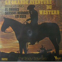 The Texas Travellers Lp La Grande Aventure Du Western B Bang