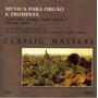 Música Para Órgão E Trompeta - Classic Masters- Frete Grátis