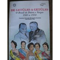 De Getulio A Getulio O Brasil De Dutra E Vargas 1945 A 1954