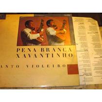 Lp Pena Branca E Xavantinho - Canto Violeiro (88) C/ Encarte