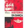 Livro- Historia Da Dança- Luiz Ellmerich- Frete Gratis